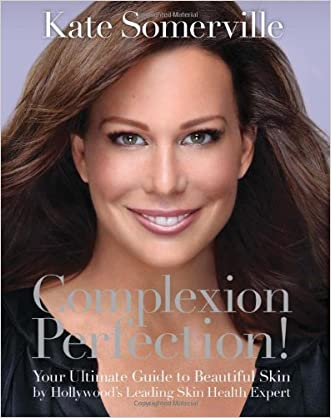 Complexion Perfection!: Your Ultimate Guide to Beautiful Skin by Hollywood?s Leading Skin Health Expert written by Kate Somerville