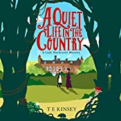 A Quiet Life in the Country: A Lady Hardcastle Mystery, Book 1 | T E Kinsey