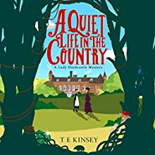 A Quiet Life in the Country: A Lady Hardcastle Mystery, Book 1 Audiobook by T E Kinsey Narrated by Elizabeth Knowelden
