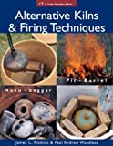 img - for By James C. Watkins Alternative Kilns & Firing Techniques: Raku * Saggar * Pit * Barrel (A Lark Ceramics Book) [Hardcover] book / textbook / text book