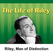 Life of Riley: Riley, Man of Distinction  by Irving Brecher Narrated by William Bendix