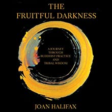 The Fruitful Darkness: A Journey Through Buddhist Practice and Tribal Wisdom (       UNABRIDGED) by Joan Halifax, Thich Nhat Hanh (foreword) Narrated by Judith West