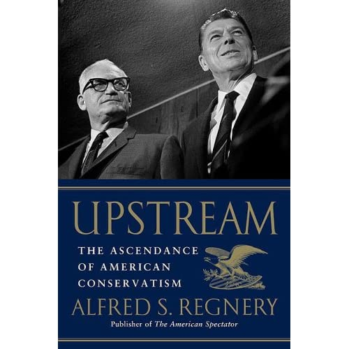 Alfred S. Regnery: Upstream: The Ascendance of American Conservatism