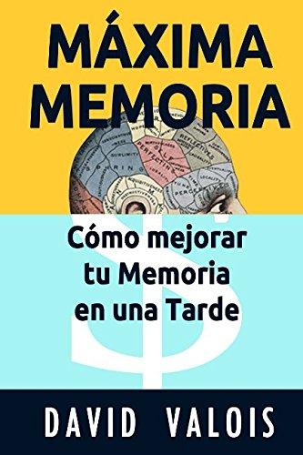 MAXIMA MEMORIA. Como Mejorar Tu Memoria En Una Tarde  [Valois, David] (Tapa Blanda)