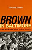 Brown in Baltimore: School Desegregation and the Limits of Liberalism