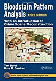 Bloodstain Pattern Analysis with an Introduction to Crime Scene Reconstruction, Third Edition (Practical Aspects of Criminal and Forensic Investigations)
