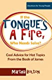 If the Tongues a Fire, Who Needs Salsa? Cool Advice for Hot Topics From the Book of James