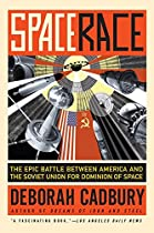 Space Race: The Epic Battle Between America and the Soviet Union for Dominion of Space