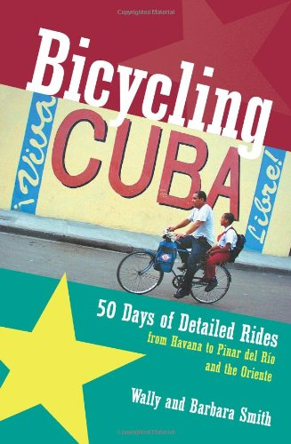 Bicycling Cuba: Fifty Days of Detailed Rides from Havana to Pinar Del Rio and the Oriente