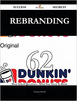 Rebranding 62 Success Secrets: 62 Most Asked Questions On Rebranding - What You Need To Know