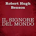 Il signore del mondo | Robert Hugh Benson