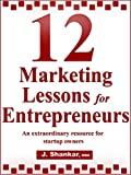12 Marketing Lessons for Entrepreneurs: An Extraordinary Resource For Startup Owners