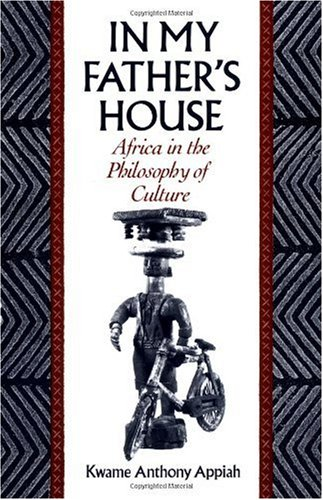 Kwame Anthony Appiah: In My Father's House: Africa in the Philosophy of Culture