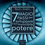 I 7 Magici Passi per sviluppare il tuo invincibile potere [The 7 Magic Steps to Develop your Invincible Power] | Paul L. Green