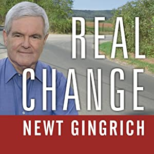 Real Change: From the World That Fails to the World That Works | [Newt Gingrich]