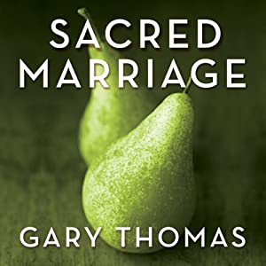 Sacred Marriage: What If God Designed Marriage to Make Us Holy More Than to Make Us Happy? | [Gary Thomas]