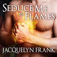 Seduce Me in Flames: Three Worlds Series, Book 2 (       UNABRIDGED) by Jacquelyn Frank Narrated by Coleen Marlo