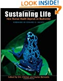 Sustaining Life: How Human Health Depends on Biodiversity