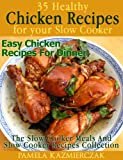 35 Healthy Chicken Recipes For Your Slow Cooker - Easy Chicken Recipes For Dinner (The Slow Cooker Meals And Slow cooker Recipes Collection Book 4)
