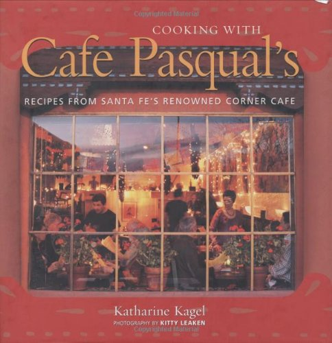 Cooking with Cafe Pasqual's: Recipes from Santa Fe's Renowned Corner Cafe