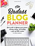 The Badass Blog Planner: Your guide t...