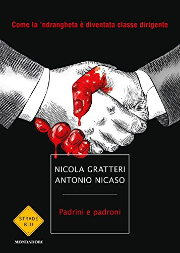 Padrini e padroni: Come la 'ndrangheta è diventata classe dirigente