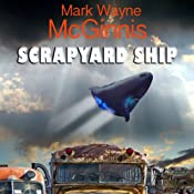 Scrapyard Ship: Scrapyard Ship, Book 1 | [Mark Wayne McGinnis]