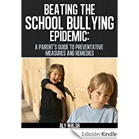 Beating the School Bullying Epidemic: A Parent's Guide to