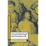 Church, World and the Christian Life: Practical-Prophetic Ecclesiology (Cambridge Studies in Christian Doctrine)by Nicholas M. Healy