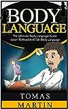Body Language: The Ultimate Body Language Guide. Learn To Read And Talk Body Language (Body Language, Body Language Secrets, Body Language Of Men, Body Language Of Women)