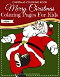 Christmas Coloring Book - Merry Christmas Coloring Pages For Kids - Volume 1 (Christmas Coloring Books)