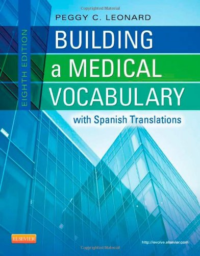 Building A Medical Vocabulary: With Spanish Translations, 8E (Leonard, Building A Medical Vocabulary)