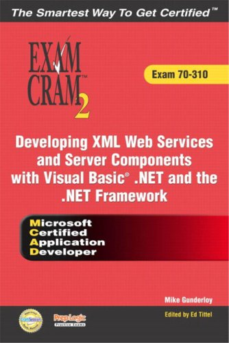 MCAD Developing XML Web Services and Server Components with Visual Basic(R) .NET and the .NET Framework Exam Cram 2 (Exam Cram 70-310)