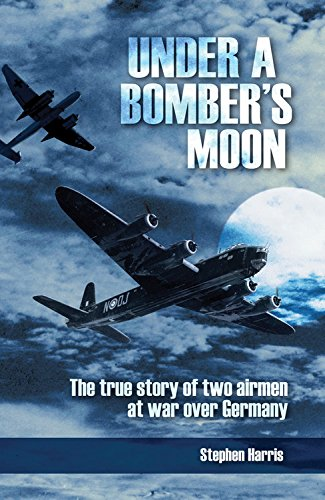 Under a Bombers Moon: The True Story of Two Airmen at War Over Germany
