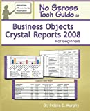Indera Murphy No Stress Tech Guide to Business Objects Crystal Reports 2008 for Beginners