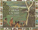 Salvaje corria un rio / River Ran Wild: Una historia del medio ambiente / An Environmental History (Spanish Edition) (0153070196) by Cherry, Lynne