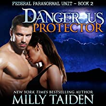 Dangerous Protector: BBW Paranormal Shape Shifter Romance: Federal Paranormal Unit, Book 2 (       UNABRIDGED) by Milly Taiden Narrated by Lauren Sweet