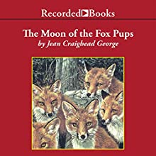 The Moon of the Fox Pups: The Thirteen Moons Series (       UNABRIDGED) by Jean Craighead George Narrated by Barbara Caruso