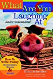 cover of What Are You Laughing At?: How to Write Funny Screenplays, Stories, and More