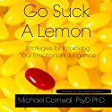 Go Suck a Lemon: Strategies for Improving Your Emotional Intelligence (       UNABRIDGED) by Michael Cornwall Narrated by Michael Cornwall