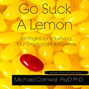 Go Suck a Lemon: Strategies for Improving Your Emotional Intelligence | [Michael Cornwall]
