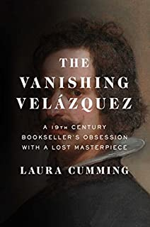 Book Cover: The Vanishing Velázquez: A 19th Century Bookseller's Obsession with a Lost Masterpiece