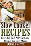 SLOW COOKER RECIPES EVERYDAY - EASY ALL YEAR LONG RECIPES FOR BUSY MOMS
