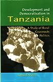 Development and Democratisation in Tanzania: A Study of Rural Grassroots Politics
