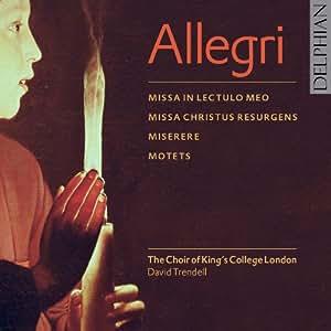 Allegri; Motets; Miserere; Missa in Iectulo meo; Missa Christus resurgens