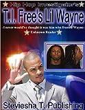 T.I. Free's Lil Wayne (Hip Hop Investigator's)