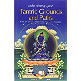 Tantric Grounds and Paths: How to enter, progress on, and complete the Vajrayana path ~ Geshe Kelsang Gyatso