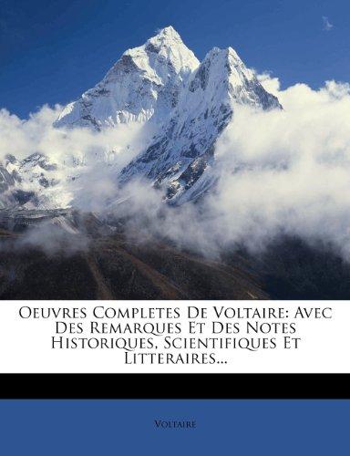 Oeuvres Completes De Voltaire: Avec Des Remarques Et Des Notes Historiques, Scientifiques Et Litteraires...