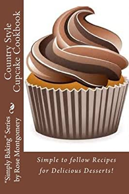 Click for Country Style Cupcake Cookbook: Simple to follow Recipes for Fabulous Results (
