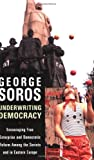 Underwriting Democracy: Encouraging Free Enterpirse And Democratic Reform Among the Soviets and in Eastern Europe (1586482270) by Soros, George
